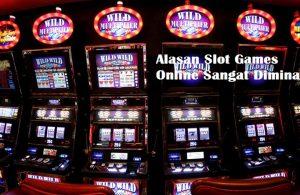 Alasan Slot Games Online Sangat Diminati