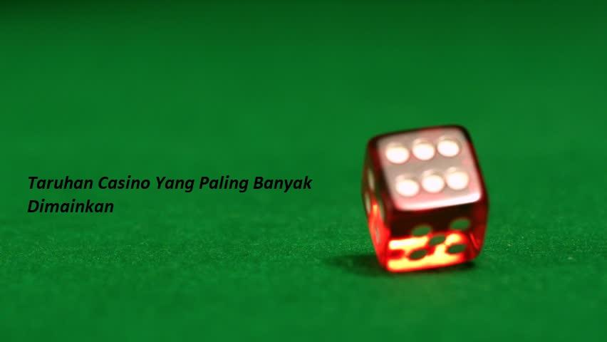 Taruhan Casino Yang Paling Banyak Dimainkan