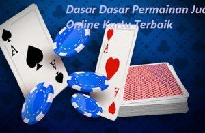 Dasar Dasar Permainan Judi Online Kartu Terbaik